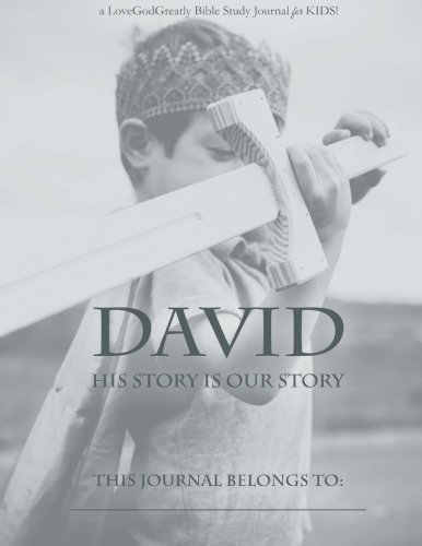David: His Story Is Our Story: A Love God Greatly Study Journal FOR KIDS