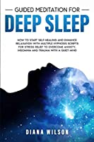 Guided Meditation for Deep Sleep: How to Start Self-Healing and Enhance Relaxation with Multiple Hypnosis Scripts for Stress Relief to Overcome Anxiety, Insomnia and Trauma with a Quiet Mind.