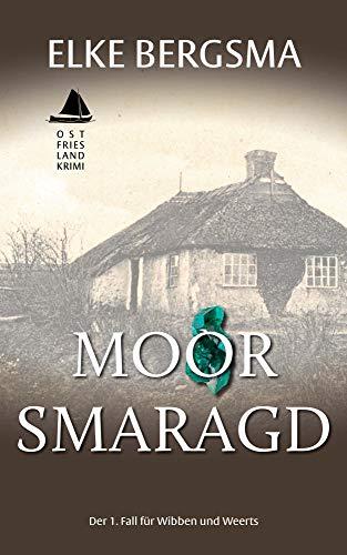 Moorsmaragd - Ostfrieslandkrimi (Wibben und Weerts ermitteln 1)