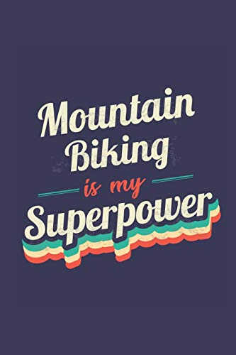 Mountain Biking Is My Superpower: A 6x9 Inch Softcover Diary Notebook With 110 Blank Lined Pages. Funny Vintage Mountain Biking Journal to write in. ... Gift and SuperPower Retro Design Slogan