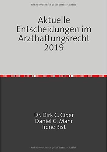 Aktuelle Entscheidungen im Arzthaftungsrecht 2019: Eine Rechtssprechungsübersicht von Ciper & Coll., den Anwälten für Medizinrecht, Arzthaftungsrecht und Behandlungsfehler