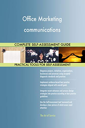 Office Marketing communications All-Inclusive Self-Assessment - More than 700 Success Criteria, Instant Visual Insights, Comprehensive Spreadsheet Dashboard, Auto-Prioritized for Quick Results