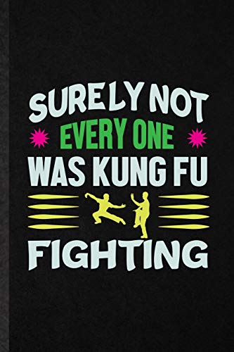 Surely Not Everyone Was Kung Fu Fighting: Funny Blank Lined Notebook/ Journal For Taichi Funky Fighting, Bruce Fung Ku Fan, Inspirational Saying ... Birthday Gift Idea Cute Ruled 6x9 110 Pages