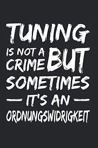 Tuning is not a Crime but an Ordnungswidrigkeit Tuner Tuning: 6x9 Notizbuch