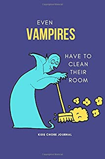 Even Vampires Have to Clean Their Room Kids Chore Journal: Chore Chart for Kids: Weekly and Daily Chore Checklist Tracker ...