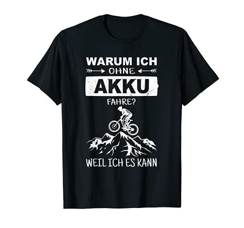 Warum ich ohne Akku fahre weil ich es kann MTB Mountainbike T-Shirt