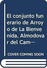El conjunto funerario de Arroyo de La Bienvenida (Almodóvar del Campo, Ciudad Real) Aportaciones al conocimiento de la Ant...