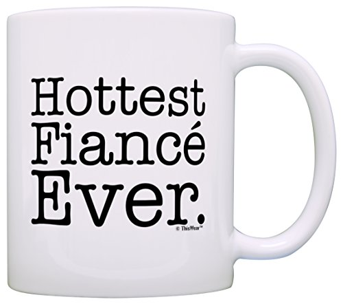 Engagement Gifts Hottest Fiance Ever Funny Newly Engaged Gift Coffee Mug Tea Cup White