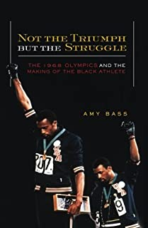Not the Triumph But the Struggle: 1968 Olympics and the Making of the Black Athlete