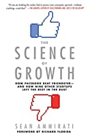 The Science of Growth: How Facebook Beat Friendster--nd How Nine Other Startups Left the Rest in the Dust