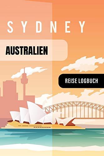 Australien Reise Logbuch: Tagebuch Interaktiv zum Ausfüllen - Notizbuch mit Tagesplan Checklisten + 52 Reise Zitate - Journal Log Buch Zum Selberschreiben - Reiseorganizer, Reisetagebuch Sydney Design