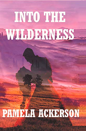 Book: Into the Wilderness (The Wilderness Series Book 2) by Pamela Ackerson