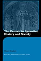 The Eunuch in Byzantine History and Society (Routledge Monographs in Classical Studies) by Shaun Tougher(2008-08-20)