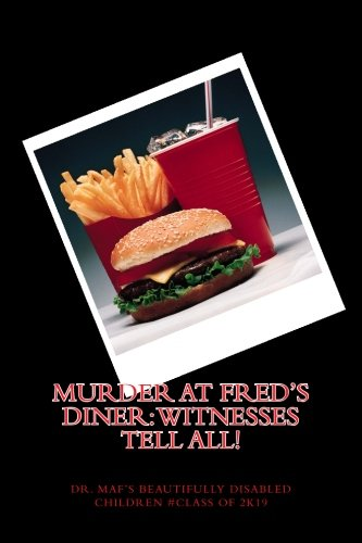 Murder at Fred's Diner: Witnesses tell all! by Dr. Maf's Beautifully Disabled Children #Class of 2K19 (2015-04-28)