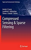 Compressed Sensing & Sparse Filtering (Signals and Communication Technology)