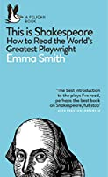 This Is Shakespeare: How to Read the World's Greatest Playwright (Pelican Books)