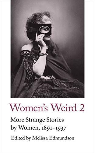 Women's Weird 2: More Strange Stories by Women, 1891-1937 (Handheld Classics) by [Melissa Edmundson]