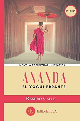Ananda. El yogui errante (NOVELA ESPIRITUAL INICIATICA)