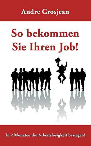 So bekommen Sie Ihren Job! In 2 Monaten die Arbeitslosigkeit besiegen!