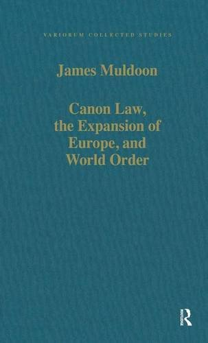 Canon Law, the Expansion of Europe, and World Order (Variorum Collected Studies Series, Band 612)