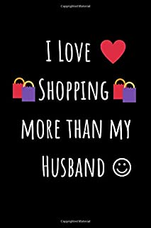 I Love Shopping more than my Husband: Blank Lined Journals for shopaholics | 6x9 blank Lined Notebook To Write In| Gifts f...
