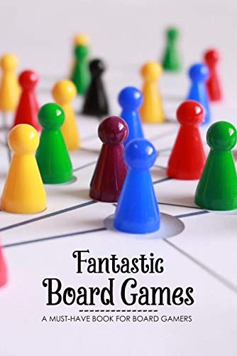 Fantastic Board Games: A must-have Book for Board Gamers: The Best Board Games in 2021 (English Edition)