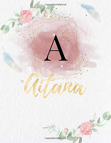 Aitana: Personalized Writing Journal / Notebook for Girls and Women, Watercolor Floral Monogram Initials Names Notebook, Journals to Write with 120 ... Gold Color Name Cover Design) (Aitana Book)