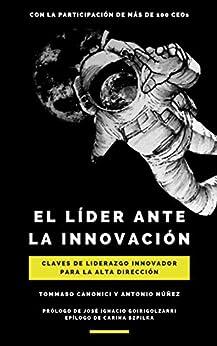 El líder ante la innovación: Claves de liderazgo innovador para la alta dirección (Spanish Edition) por [Tommaso Canonici, Antonio Nuñez, Carina Szpilka, José Ignacio Goirigolzarri]