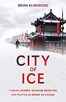 City of Ice: a gripping and atmospheric crime thriller set in modern China by [Brian Klingborg]
