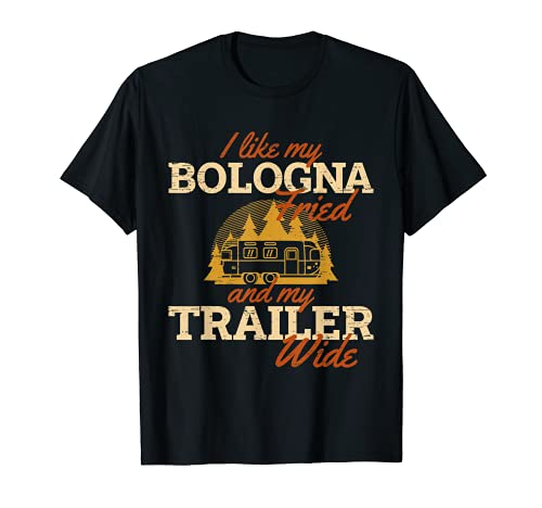 I Like My Bolonia Fried And My Trailer Wide Campfire Camper Camiseta