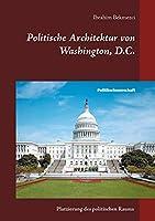 Politische Architektur von Washington, D.C.: Platzierung des politischen Raums der institutionellen Gewaltenteilung in der Bundeshauptstadt der USA
