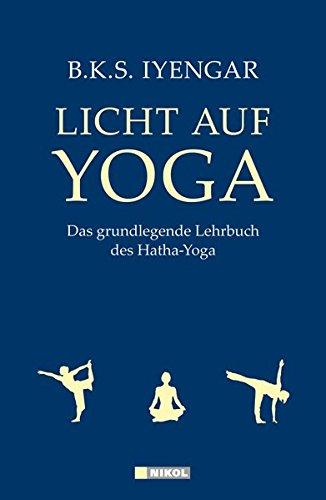 Licht auf Yoga: Das grundlegende Lehrbuch des Hatha-Yoga