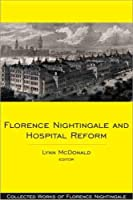Florence Nightingale and Hospital Reform: Collected Works of Florence Nightingale, Volume 16