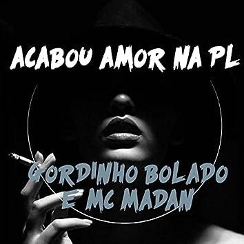 Acabou Amor na Pl (feat. MC Madan)