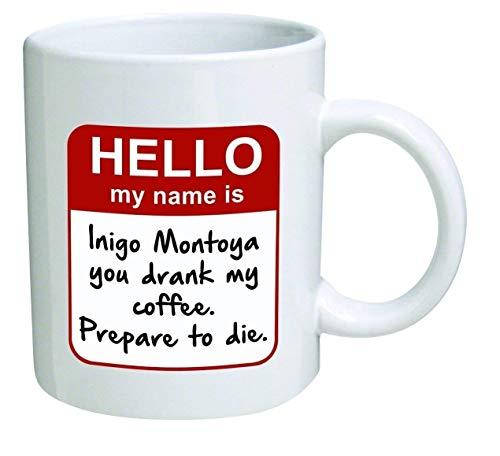 Grappige mok - Mijn naam is Inigo Montoya. Jij hebt mijn koffie gedronken. Bereid je voor om te sterven - 11 OZ koffiemokken - inspirerende geschenken en sarcasme