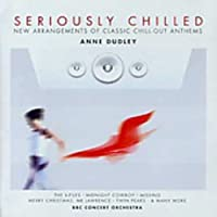 Seriously Chilled: New Arrangements of Classic Chill-Out Anthems
