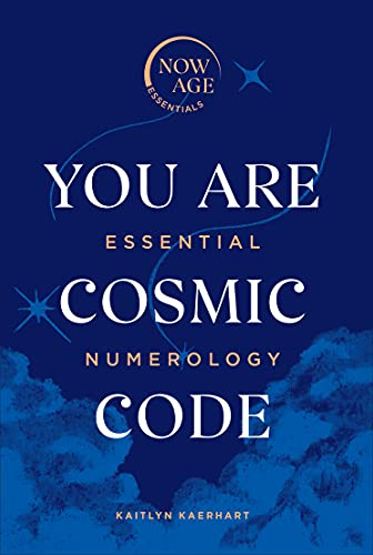 You Are Cosmic Code: Essential Numerology (Now Age series)