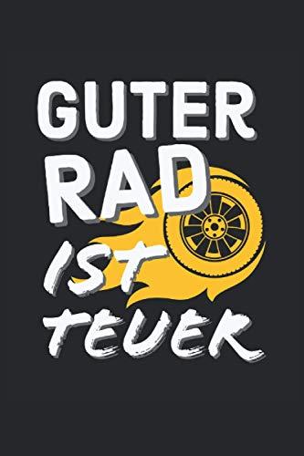 Guter Rad Ist Teuer: Auto Tuning Spruch Rad Felgen Tuner Spaß Geschenke Notizbuch liniert (A5 Format, 15,24 x 22,86 cm, 120 Seiten)