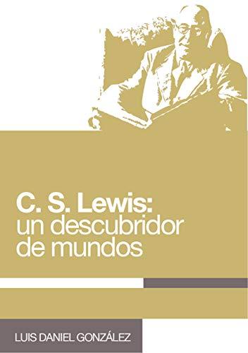 C. S. LEWIS: Un descubridor de mundos: La magia profunda de las...