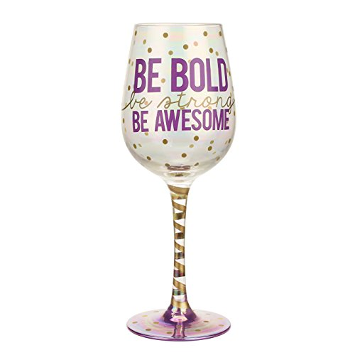 Top Shelf Inspirational 'Be Bold, Be Strong, Be Awesome' Wine Glass ; Decorative Red or White Wine Glasses ; Unique & Thoughtful Gifts for Friends and Family