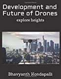 Development and Future of Drones: Explore heights