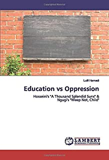 "Education vs Oppression: Hosseini's ""A Thousand Splendid Suns"" & Ngugi's ""Weep Not, Child"""