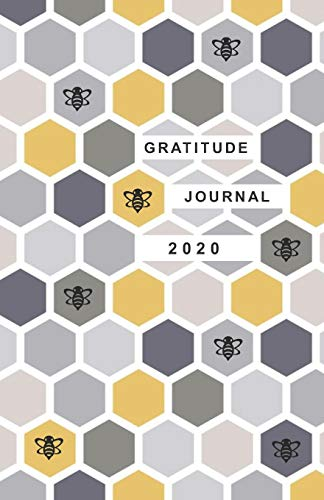 Gratitude Journal 2020: Take 5 minutes a day to reflect your day & bring joy to your life / 2020 Calendar and Dated Pages (modern cover design in hexagon & bees)