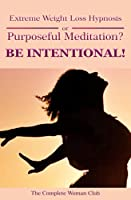 Extreme Weight Loss Hypnosis or Purposeful Meditation? Being Intentional!