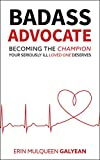 Badass Advocate: Becoming The Champion Your Seriously Ill Loved One Deserves (English Edition)