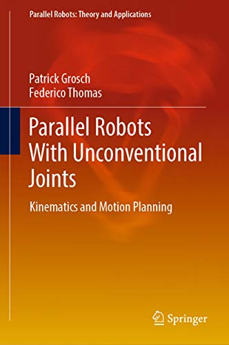 Parallel Robots With Unconventional Joints: Kinematics and Motion Planning (Parallel Robots: Theory and Applications) (English Edition)