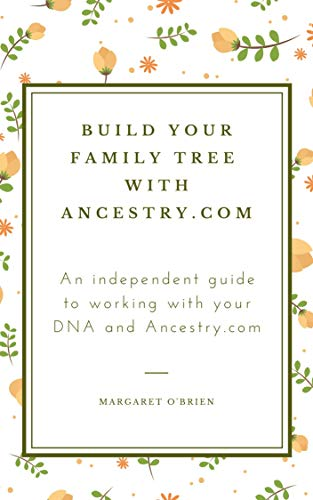 Build Your Family Tree with Ancestry.com: An independent guide to working with your DNA and Ancestry.com (English Edition)