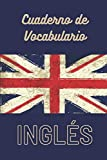 Cuaderno de Vocabulario de Inglés  : Libro para aprender idiomas extranjeros rápidamente- Este libro de ejercicios es el regalo ideal para ofrecer- Páginas ordenadas alfabéticamente- Páginas numeradas