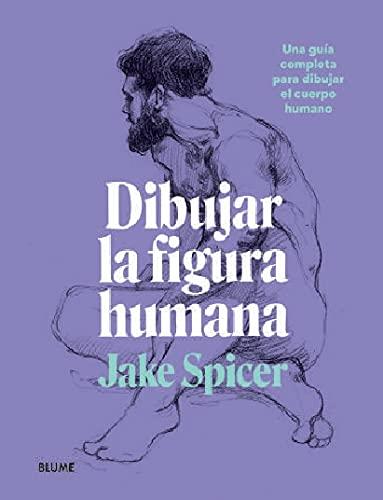Dibujar la Figura humana: Una guía completa para dibujar el cuerpo humano
