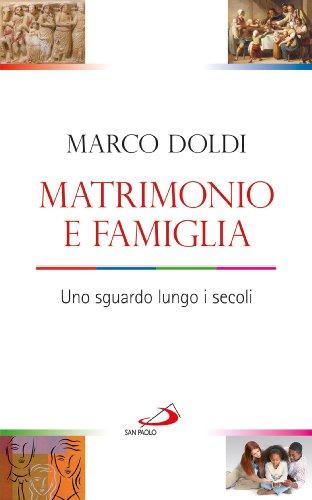 Matrimonio e famiglia. Uno sguardo lungo i secoli (Italian Edition)